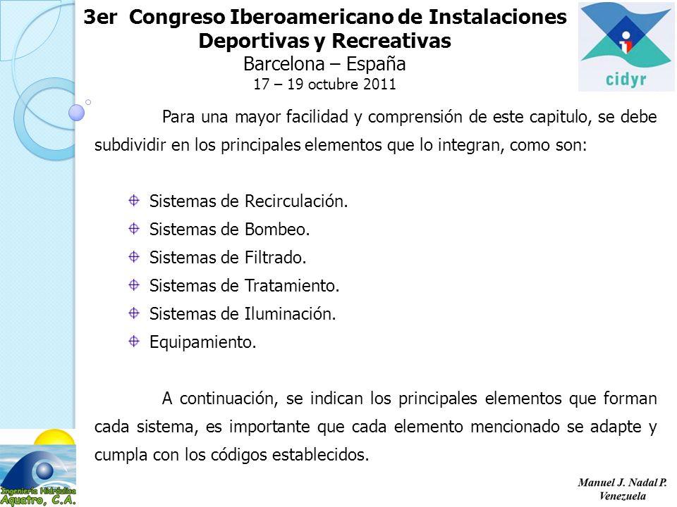 3er Congreso Iberoamericano de Instalaciones Deportivas y Recreativas Barcelona – España 17 – 19 octubre 2011 Para una mayor facilidad y comprensión de este capitulo, se debe subdividir en los principales elementos que lo integran, como son: Sistemas de Recirculación.