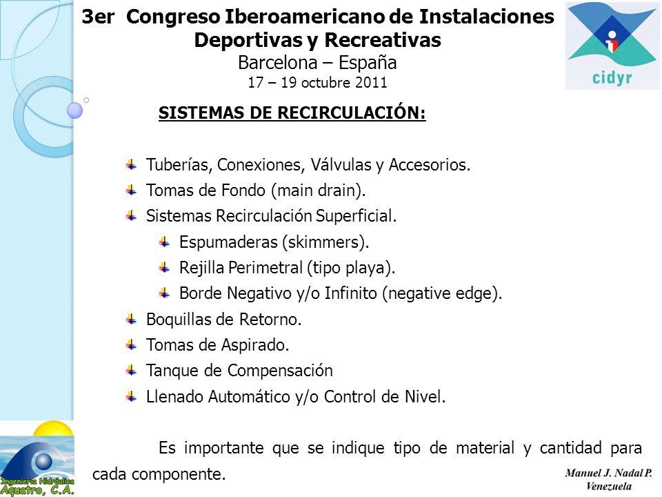 3er Congreso Iberoamericano de Instalaciones Deportivas y Recreativas Barcelona – España 17 – 19 octubre 2011 SISTEMAS DE RECIRCULACIÓN: Tuberías, Conexiones, Válvulas y Accesorios.