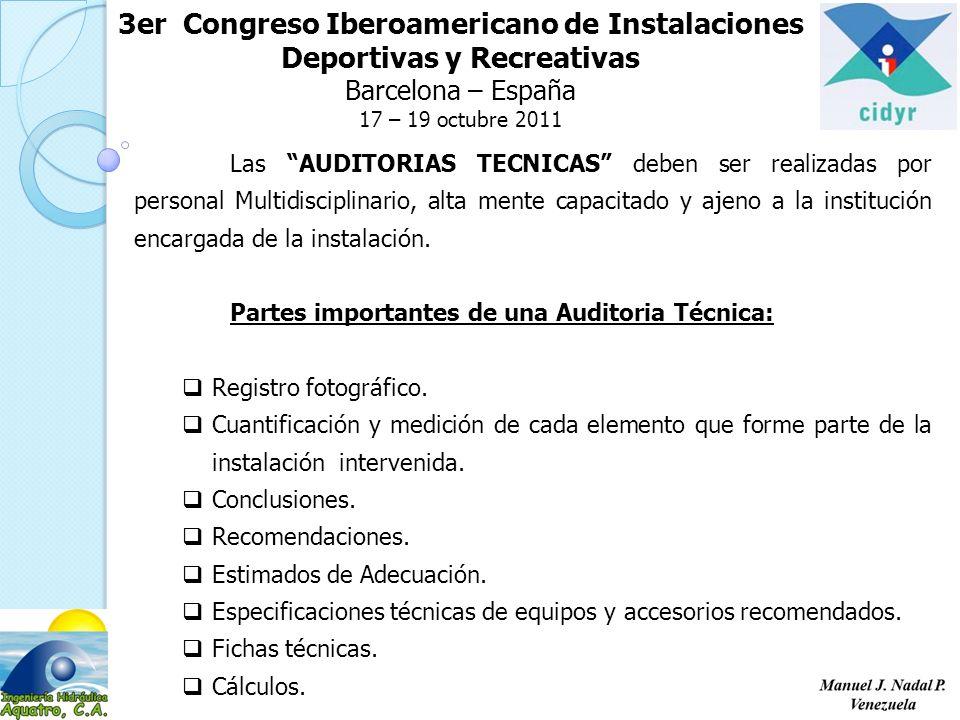 3er Congreso Iberoamericano de Instalaciones Deportivas y Recreativas Barcelona – España 17 – 19 octubre 2011 Las AUDITORIAS TECNICAS deben ser realizadas por personal Multidisciplinario, alta mente capacitado y ajeno a la institución encargada de la instalación.