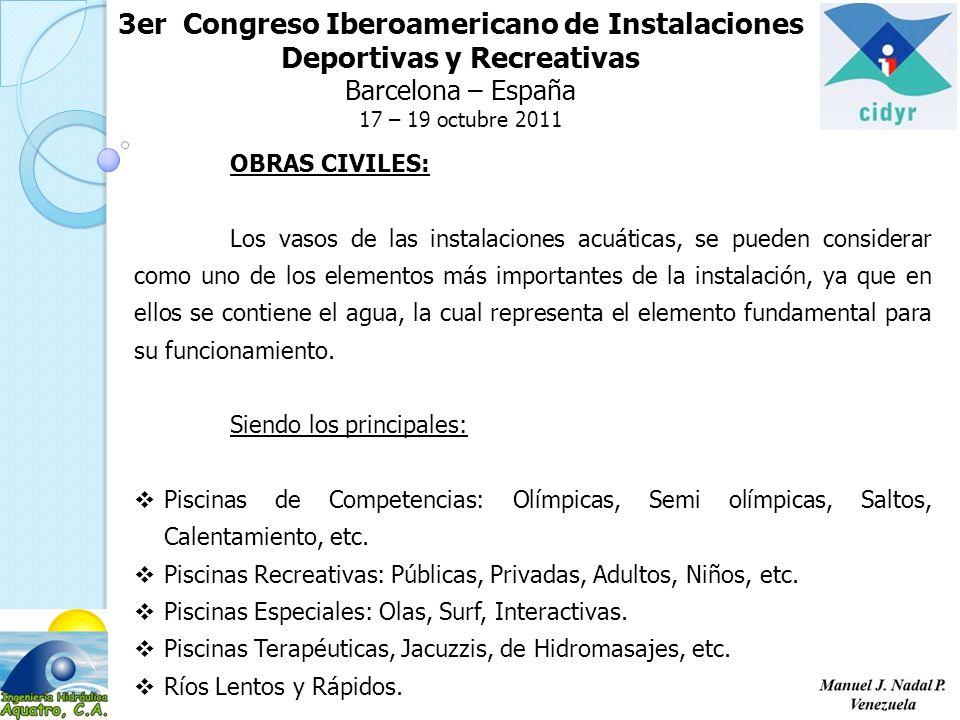 3er Congreso Iberoamericano de Instalaciones Deportivas y Recreativas Barcelona – España 17 – 19 octubre 2011 OBRAS CIVILES: Los vasos de las instalac
