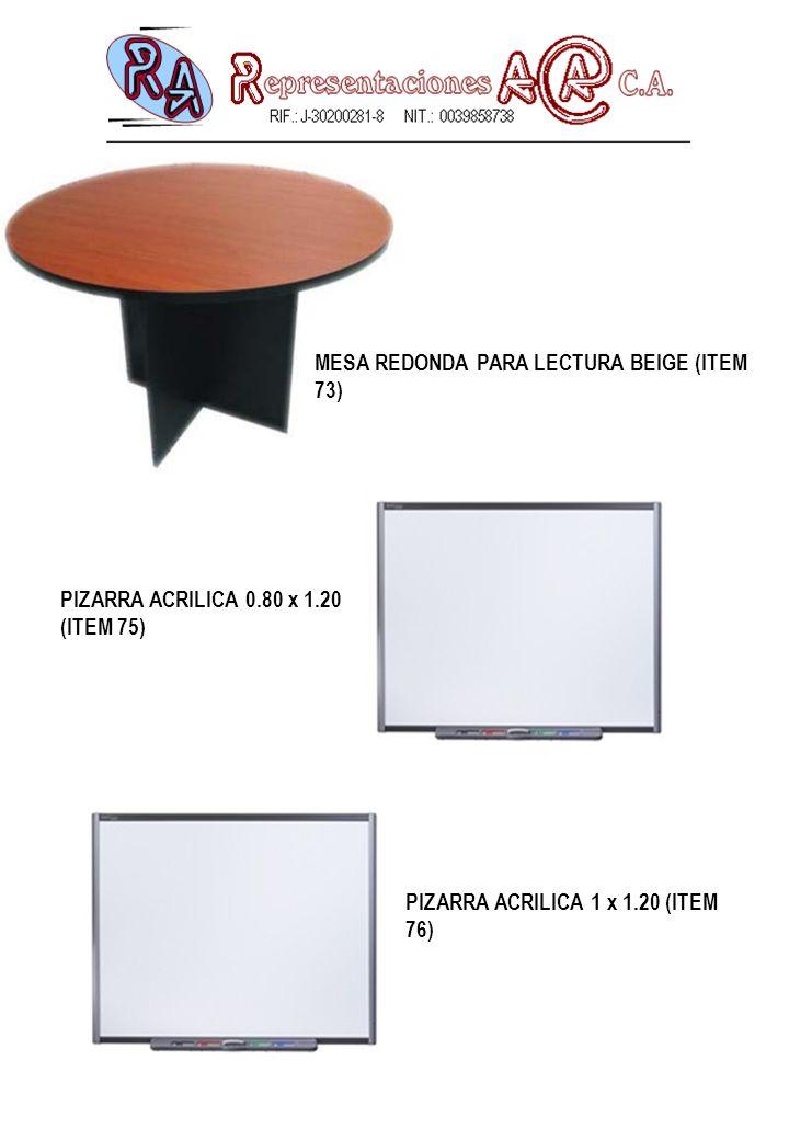 PIZARRA ACRILICA 0.80 x 1.20 (ITEM 75) PIZARRA ACRILICA 1 x 1.20 (ITEM 76) MESA REDONDA PARA LECTURA BEIGE (ITEM 73)