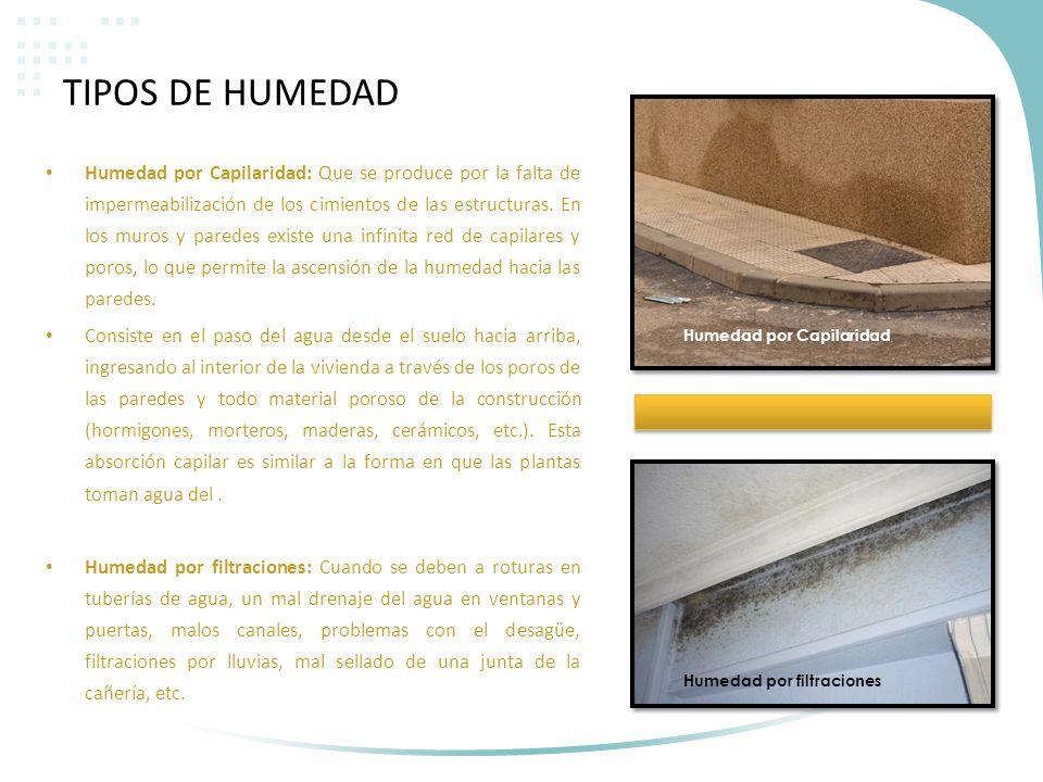 TIPOS DE HUMEDAD Humedad por Capilaridad: Que se produce por la falta de impermeabilización de los cimientos de las estructuras. En los muros y parede