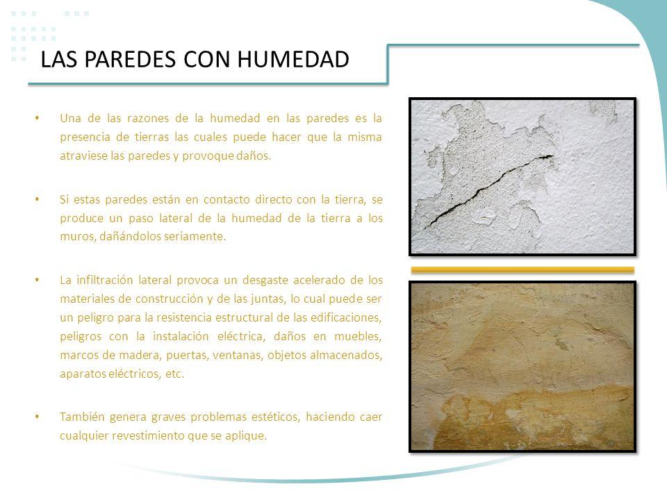 LAS PAREDES CON HUMEDAD Una de las razones de la humedad en las paredes es la presencia de tierras las cuales puede hacer que la misma atraviese las p