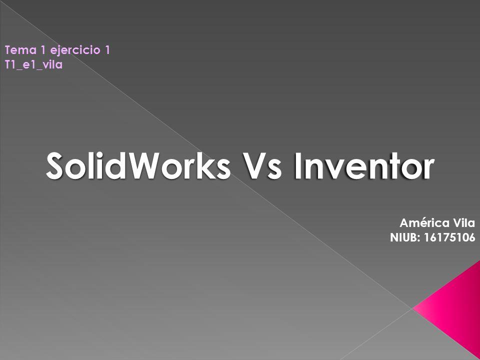 Tema 1 ejercicio 1 T1_e1_vila SolidWorks Vs Inventor América Vila NIUB: 16175106