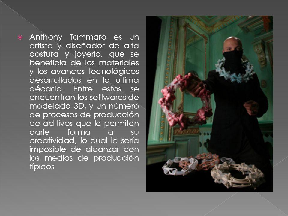 Anthony Tammaro es un artista y diseñador de alta costura y joyería, que se beneficia de los materiales y los avances tecnológicos desarrollados en la