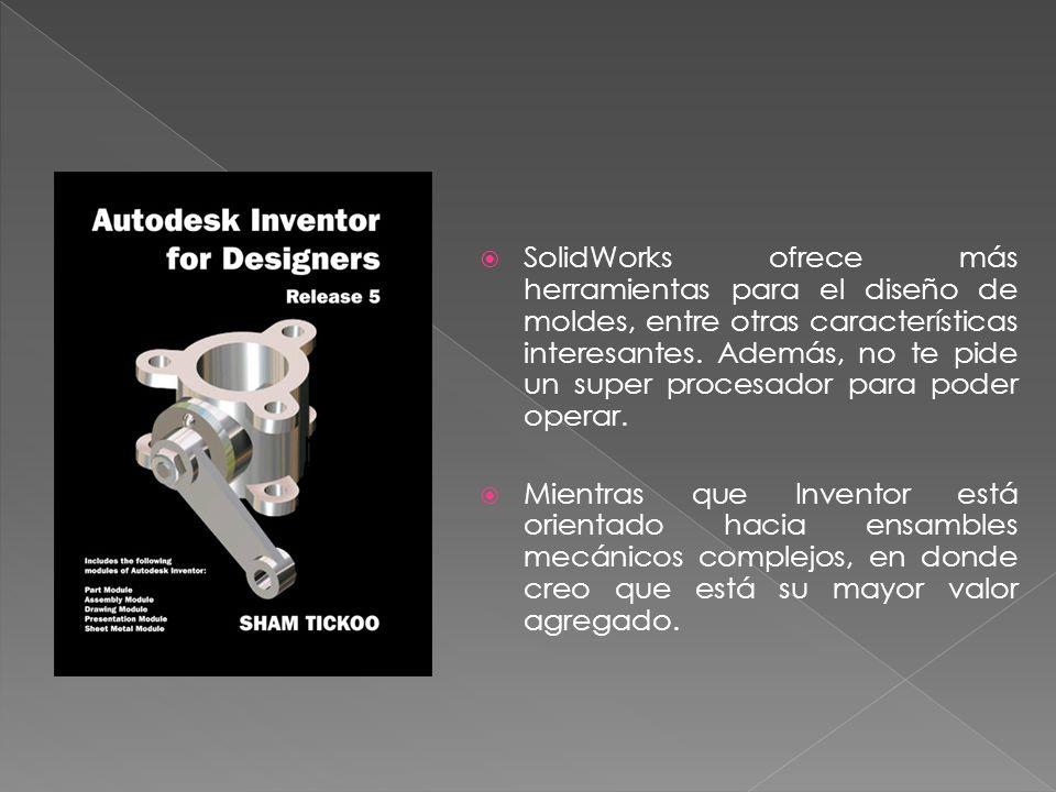 SolidWorks ofrece más herramientas para el diseño de moldes, entre otras características interesantes. Además, no te pide un super procesador para pod