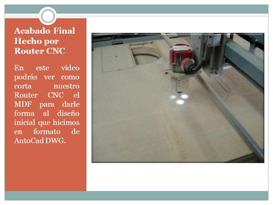 Acabado Final Hecho por Router CNC En este video podrás ver como corta nuestro Router CNC el MDF para darle forma al diseño inicial que hicimos en for