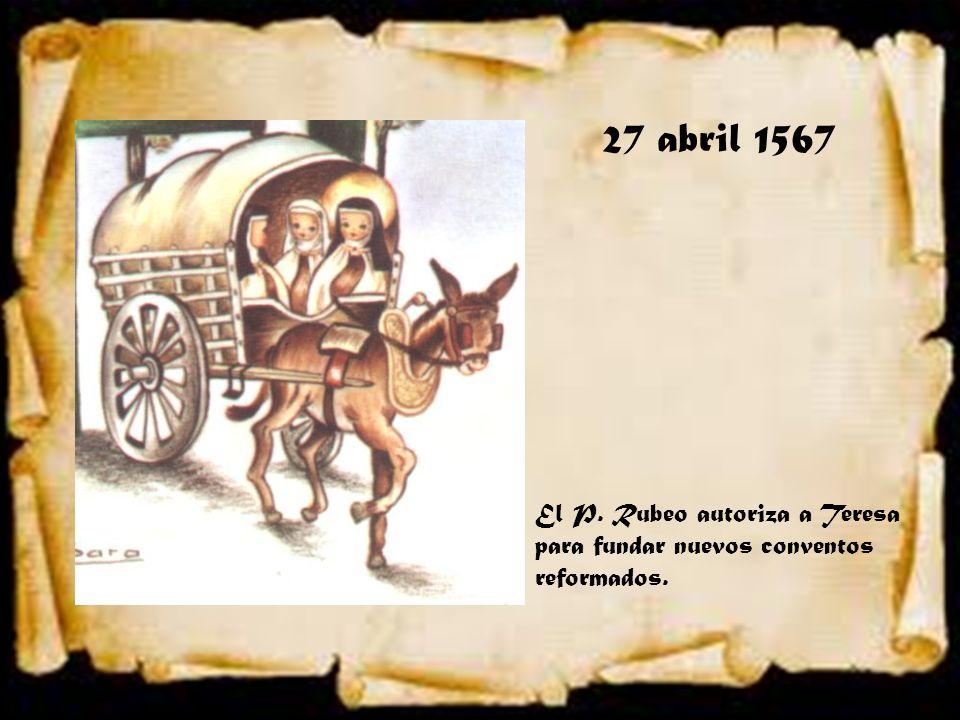 27 abril 1567 El P. Rubeo autoriza a Teresa para fundar nuevos conventos reformados.