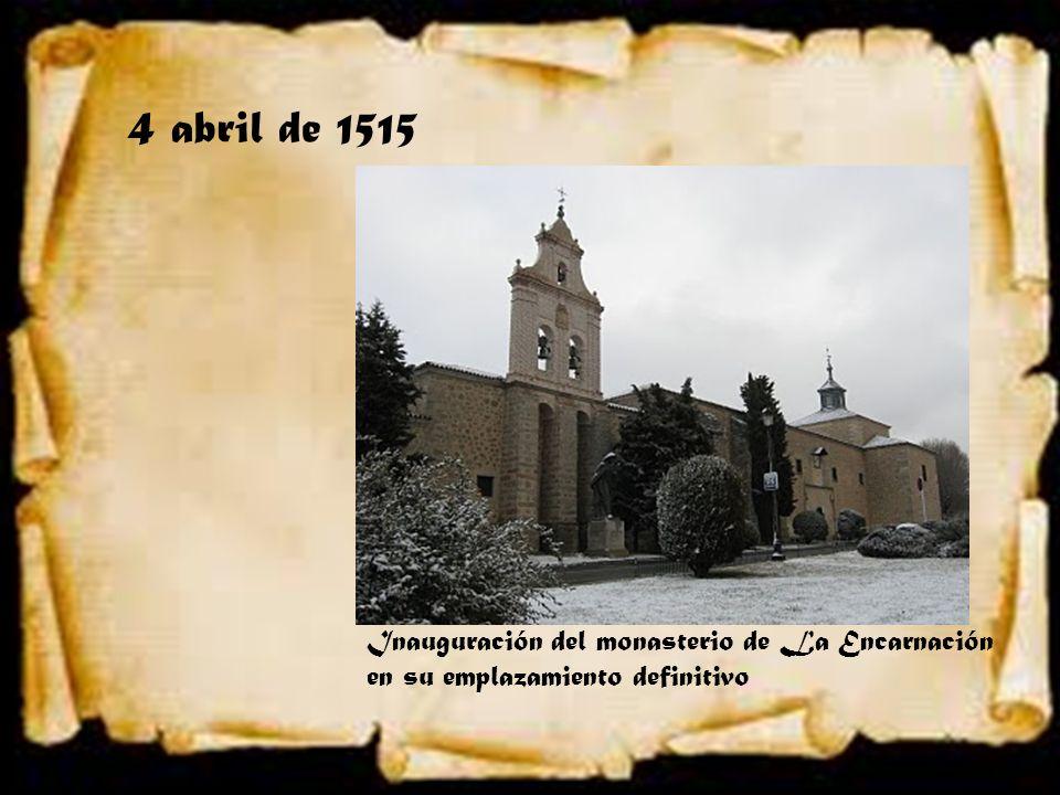 4 abril de 1515 Inauguración del monasterio de La Encarnación en su emplazamiento definitivo