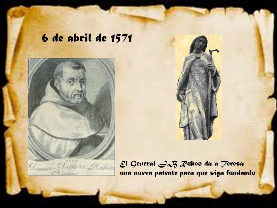 6 de abril de 1571 El General J.B Rubeo da a Teresa una nueva patente para que siga fundando