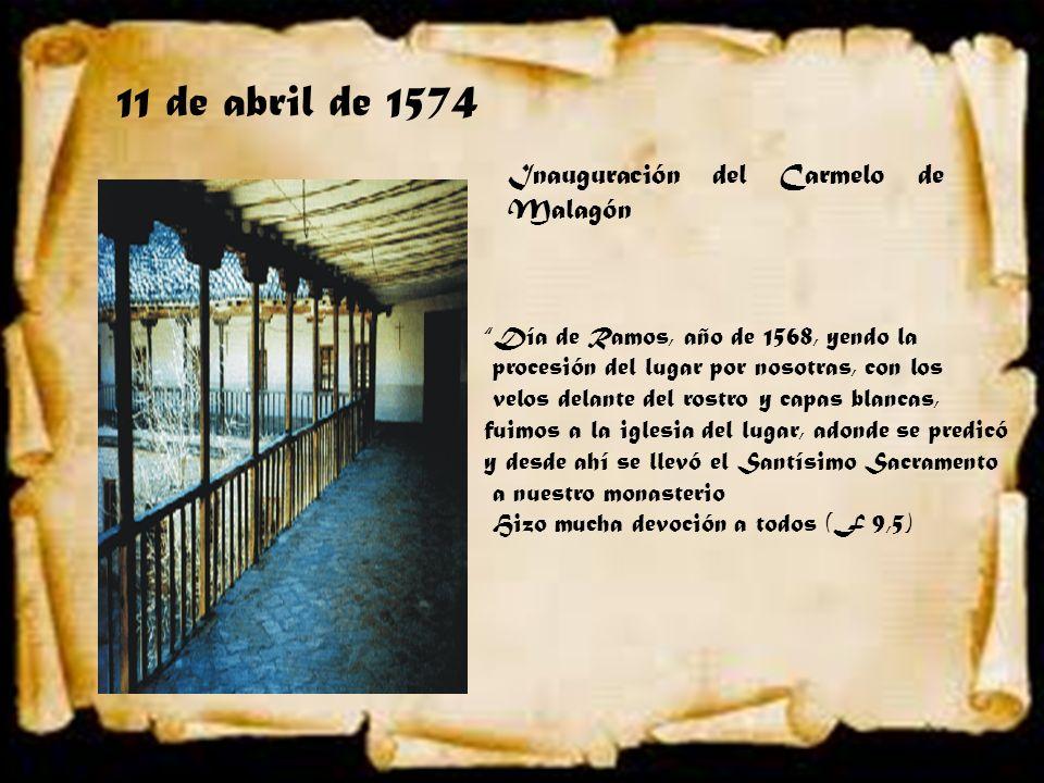 11 de abril de 1574 Inauguración del Carmelo de Malagón Día de Ramos, año de 1568, yendo la procesión del lugar por nosotras, con los velos delante de