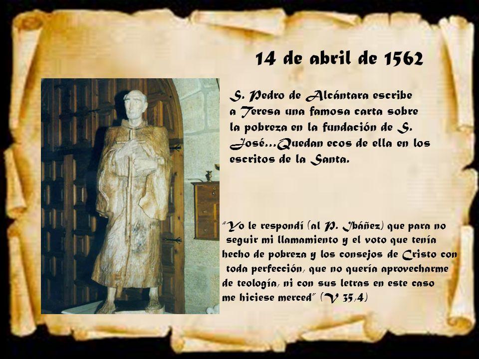 14 de abril de 1562 S. Pedro de Alcántara escribe a Teresa una famosa carta sobre la pobreza en la fundación de S. José…Quedan ecos de ella en los esc