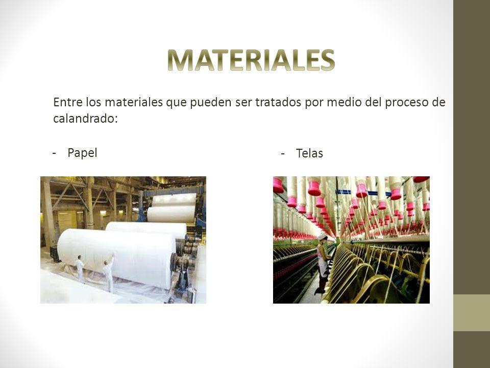 Entre los materiales que pueden ser tratados por medio del proceso de calandrado: -Papel -Telas