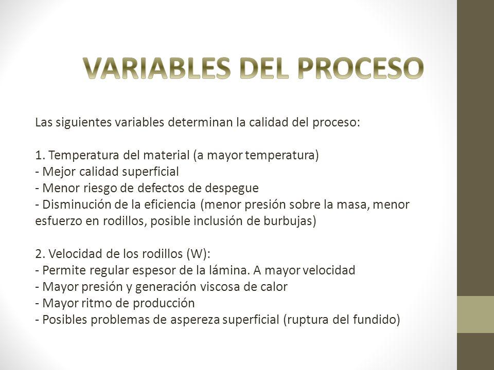 Las siguientes variables determinan la calidad del proceso: 1. Temperatura del material (a mayor temperatura) - Mejor calidad superficial - Menor ries