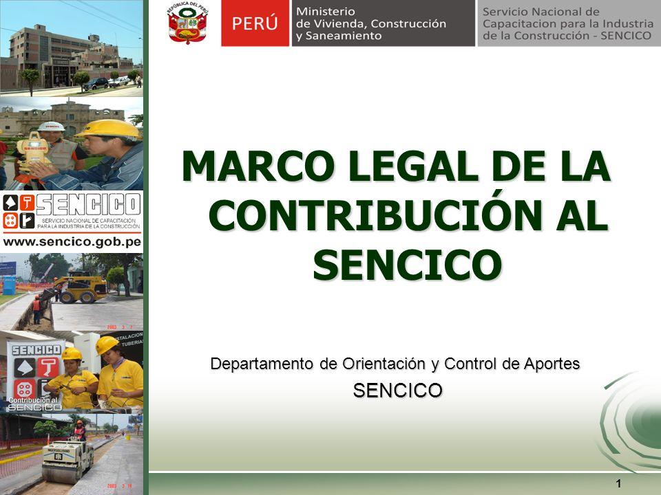 1 MARCO LEGAL DE LA CONTRIBUCIÓN AL SENCICO Departamento de Orientación y Control de Aportes SENCICO SENCICO