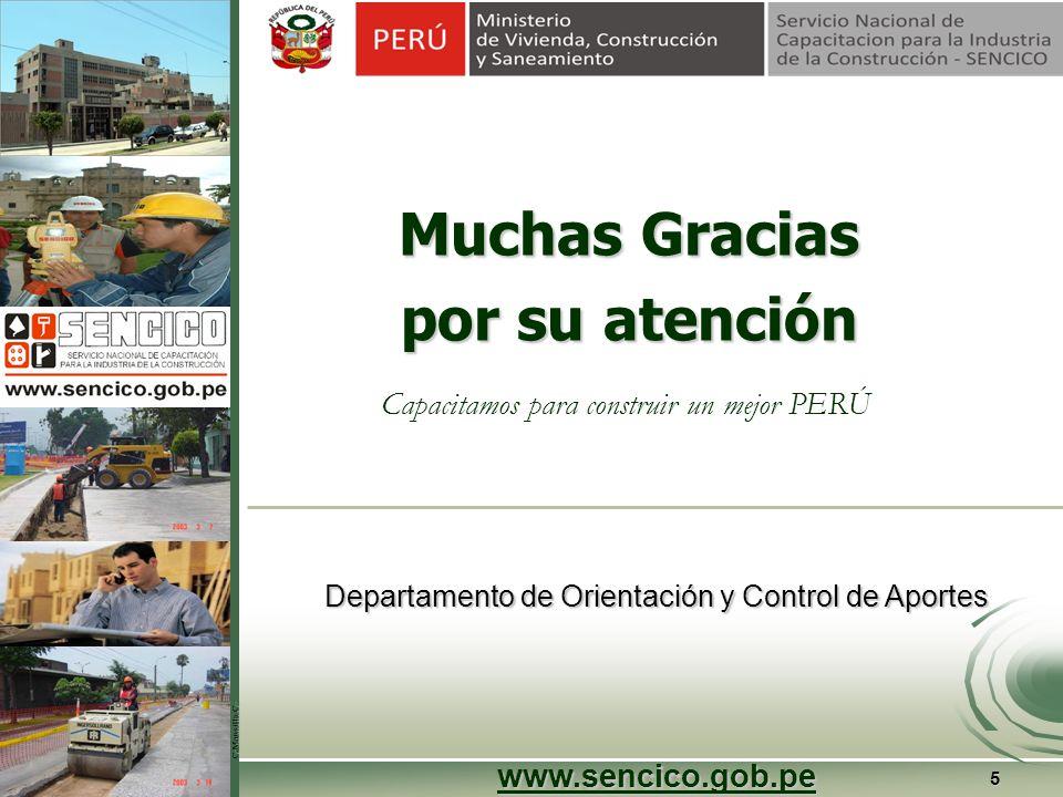 5 Departamento de Orientación y Control de Aportes Muchas Gracias por su atención www.sencico.gob.pe Capacitamos para construir un mejor PERÚ
