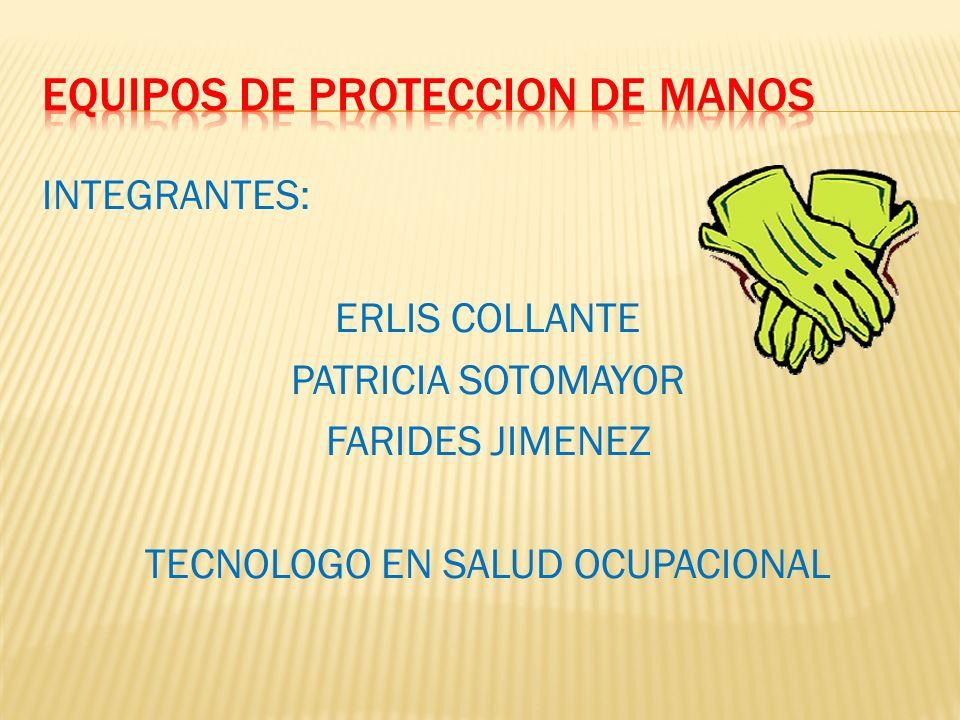 INTEGRANTES: ERLIS COLLANTE PATRICIA SOTOMAYOR FARIDES JIMENEZ TECNOLOGO EN SALUD OCUPACIONAL