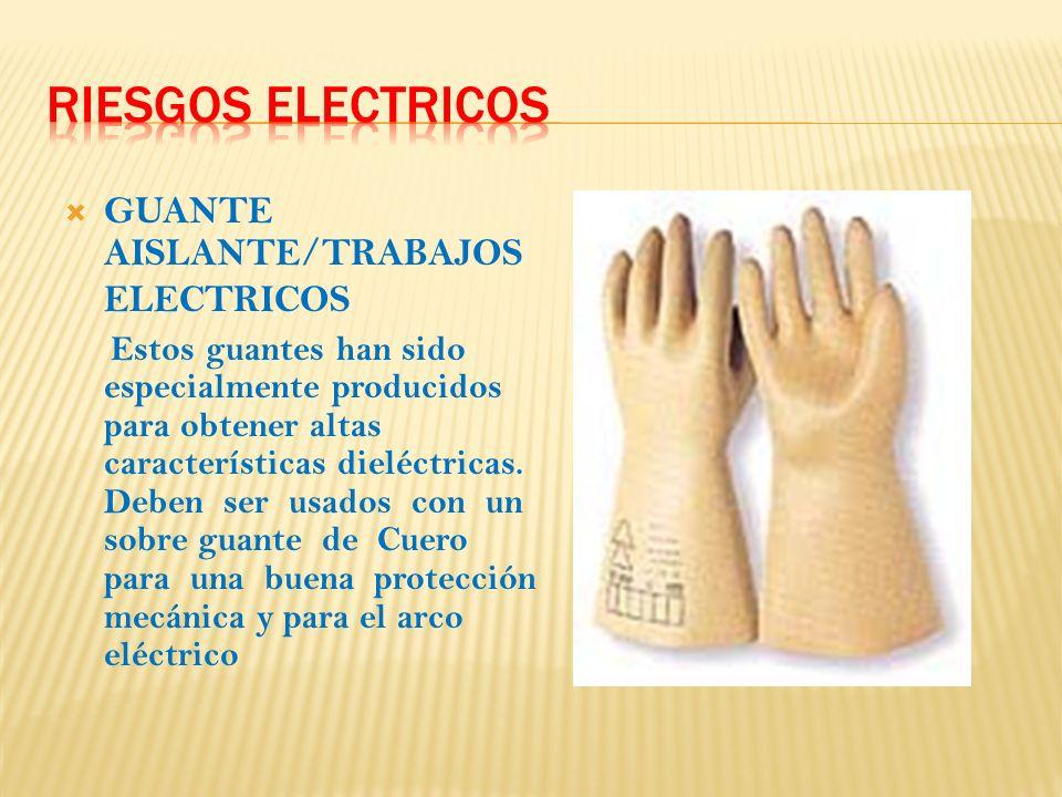 GUANTE AISLANTE/TRABAJOS ELECTRICOS Estos guantes han sido especialmente producidos para obtener altas características dieléctricas.