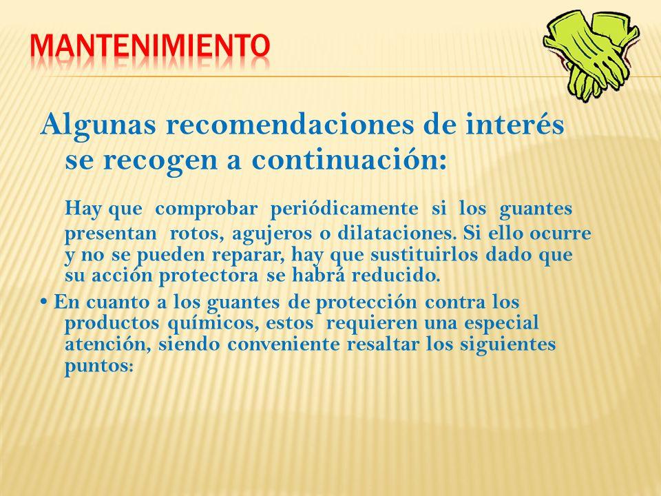 Algunas recomendaciones de interés se recogen a continuación : Hay que comprobar periódicamente si los guantes presentan rotos, agujeros o dilataciones.