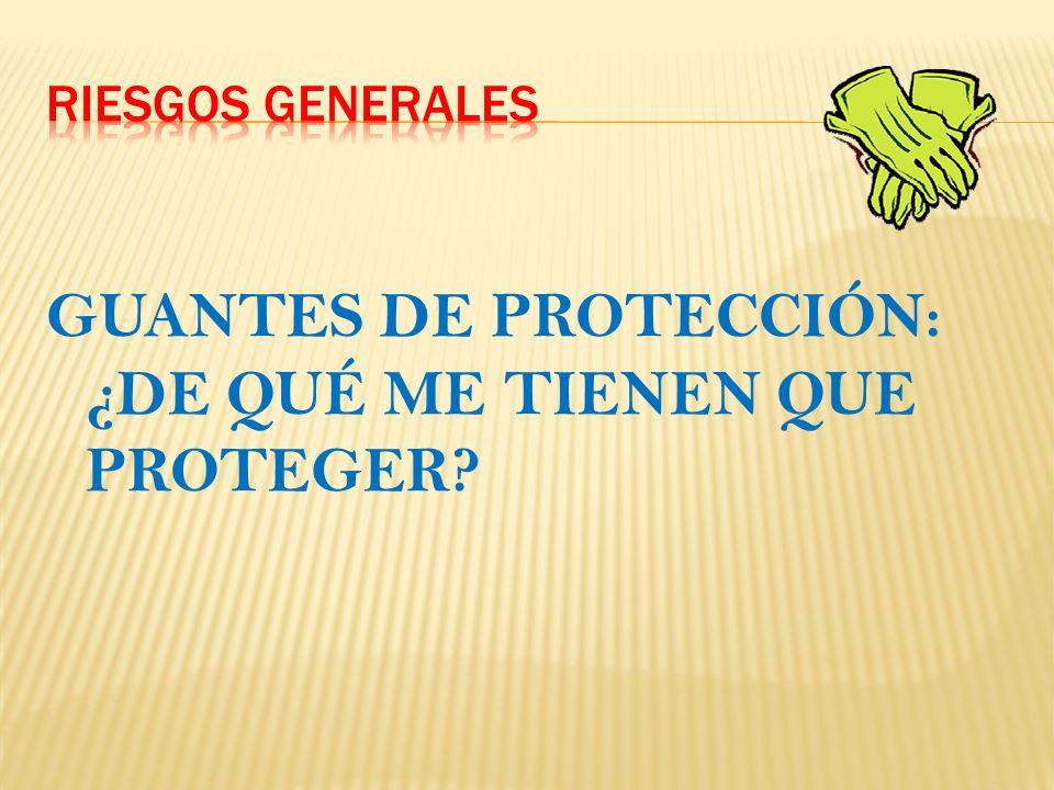 GUANTES DE PROTECCIÓN: ¿DE QUÉ ME TIENEN QUE PROTEGER?