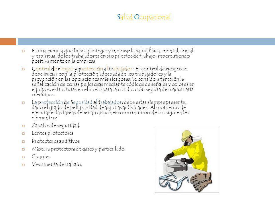 Salud Ocupacional Es una ciencia que busca proteger y mejorar la salud física, mental, social y espiritual de los trabajadores en sus puestos de traba