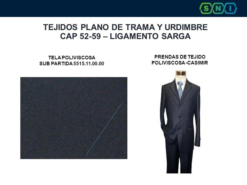 TEJIDOS PLANO DE TRAMA Y URDIMBRE CAP 52-59 – LIGAMENTO SARGA PRENDAS DE TEJIDO POLIVISCOSA -CASIMIR TELA POLIVISCOSA SUB PARTIDA 5515.11.00.00