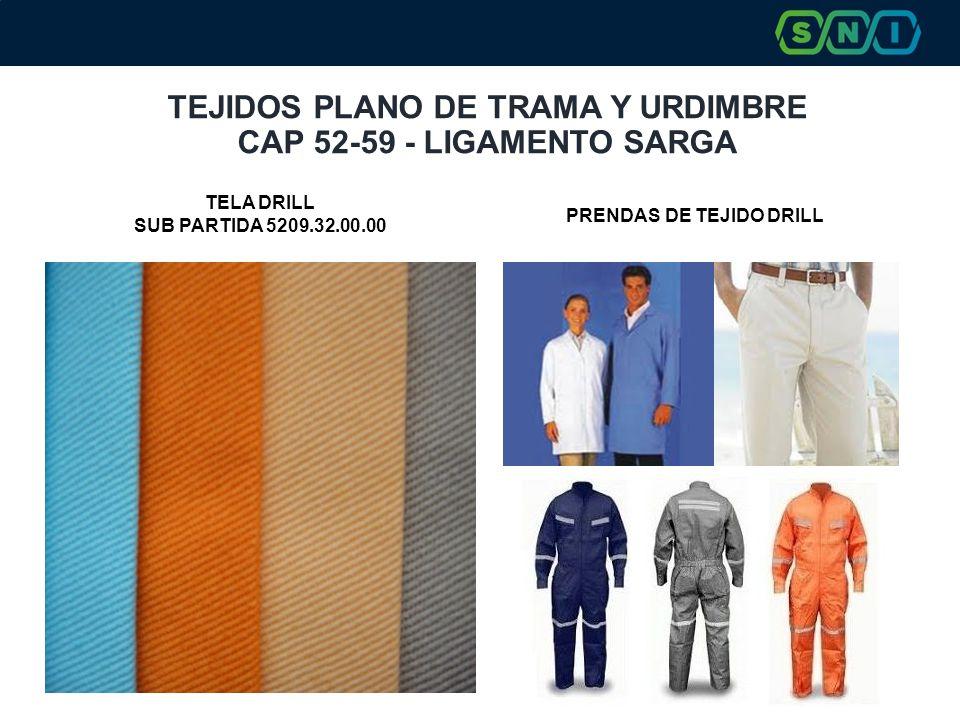 TEJIDOS PLANO DE TRAMA Y URDIMBRE CAP 52-59 - LIGAMENTO SARGA PRENDAS DE TEJIDO DRILL TELA DRILL SUB PARTIDA 5209.32.00.00