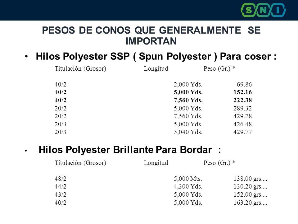 PESOS DE CONOS QUE GENERALMENTE SE IMPORTAN Hilos Polyester SSP ( Spun Polyester ) Para coser : Titulación (Grosor)LongitudPeso (Gr.) * 40/22,000 Yds.