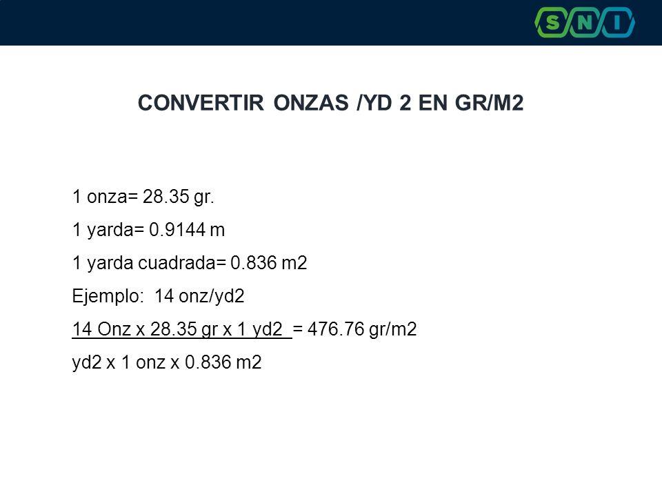 CONVERTIR ONZAS /YD 2 EN GR/M2 1 onza= 28.35 gr. 1 yarda= 0.9144 m 1 yarda cuadrada= 0.836 m2 Ejemplo: 14 onz/yd2 14 Onz x 28.35 gr x 1 yd2 = 476.76 g