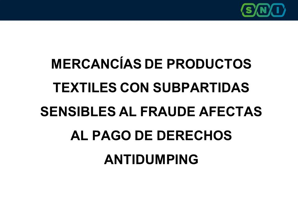 MERCANCÍAS DE PRODUCTOS TEXTILES CON SUBPARTIDAS SENSIBLES AL FRAUDE AFECTAS AL PAGO DE DERECHOS ANTIDUMPING