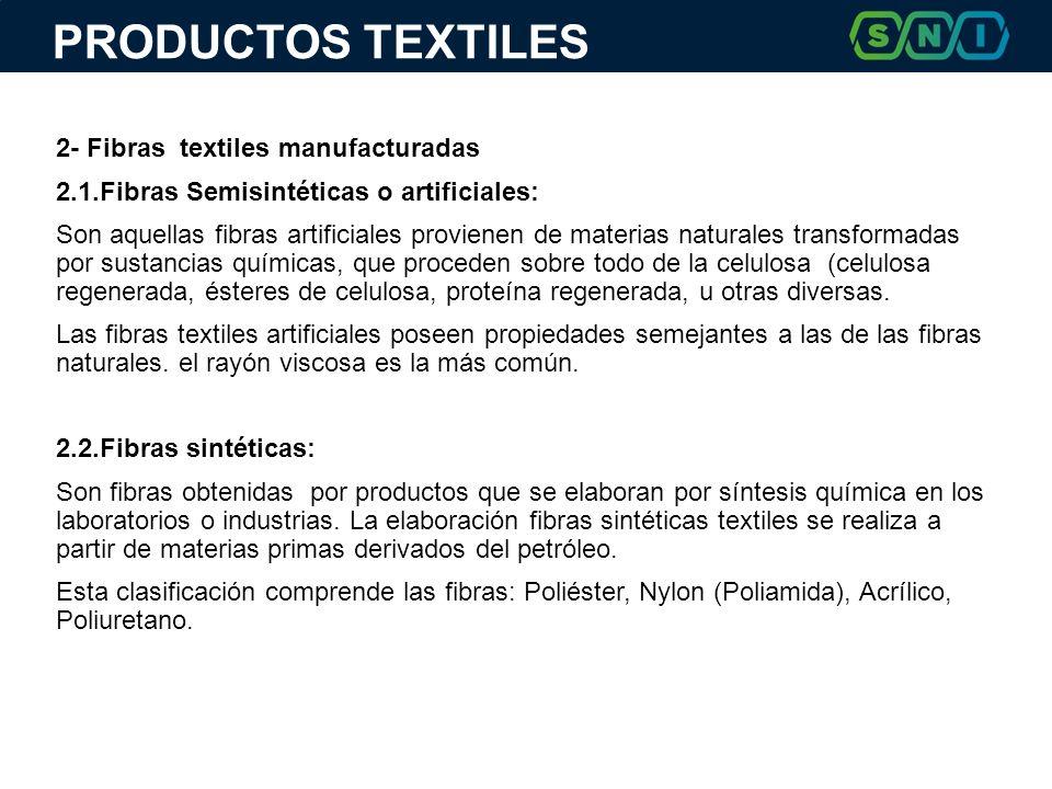 2- Fibras textiles manufacturadas 2.1.Fibras Semisintéticas o artificiales: Son aquellas fibras artificiales provienen de materias naturales transformadas por sustancias químicas, que proceden sobre todo de la celulosa (celulosa regenerada, ésteres de celulosa, proteína regenerada, u otras diversas.