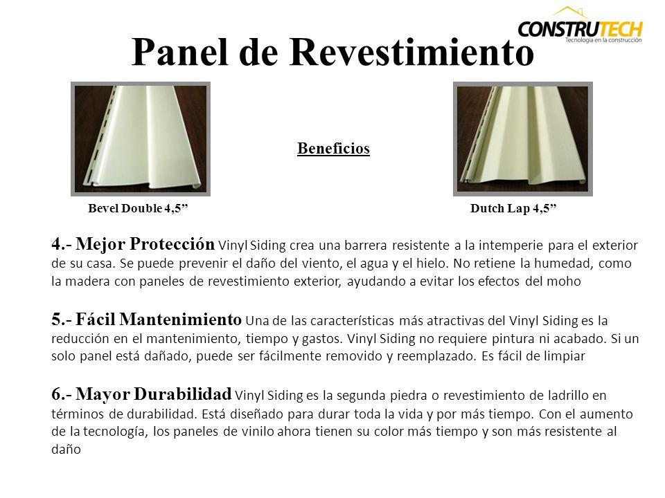 Panel de Revestimiento Beneficios 1.- Accesibilidad Como revestimiento exterior, el Vinyl Siding es a menudo menos costoso que otros productos similar