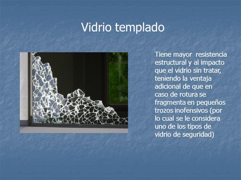 Vidrio templado Tiene mayor resistencia estructural y al impacto que el vidrio sin tratar, teniendo la ventaja adicional de que en caso de rotura se f