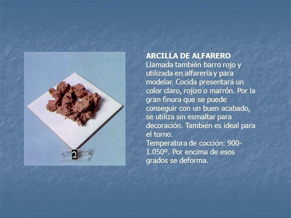 ARCILLA DE ALFARERO Llamada también barro rojo y utilizada en alfarería y para modelar. Cocida presentará un color claro, rojizo o marrón. Por la gran