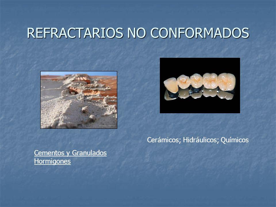 REFRACTARIOS NO CONFORMADOS Cerámicos; Hidráulicos; Químicos Cementos y Granulados Hormigones