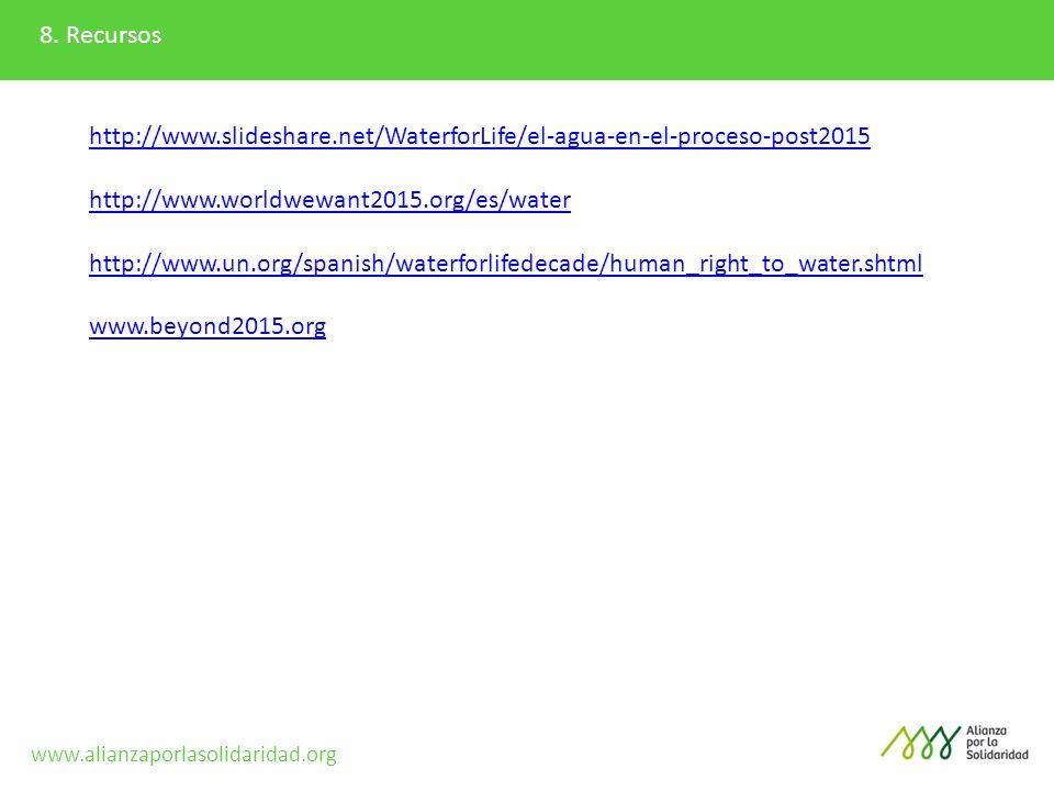 8. Recursos http://www.slideshare.net/WaterforLife/el-agua-en-el-proceso-post2015 http://www.worldwewant2015.org/es/water http://www.un.org/spanish/wa