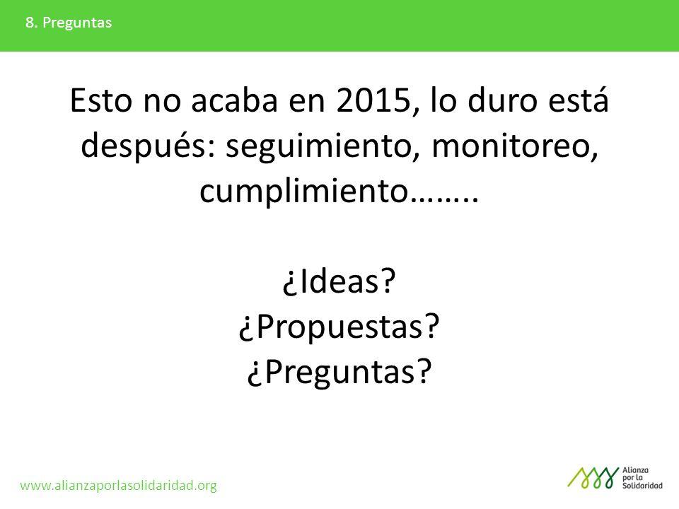 8. Preguntas Esto no acaba en 2015, lo duro está después: seguimiento, monitoreo, cumplimiento…….. ¿Ideas? ¿Propuestas? ¿Preguntas? www.alianzaporlaso