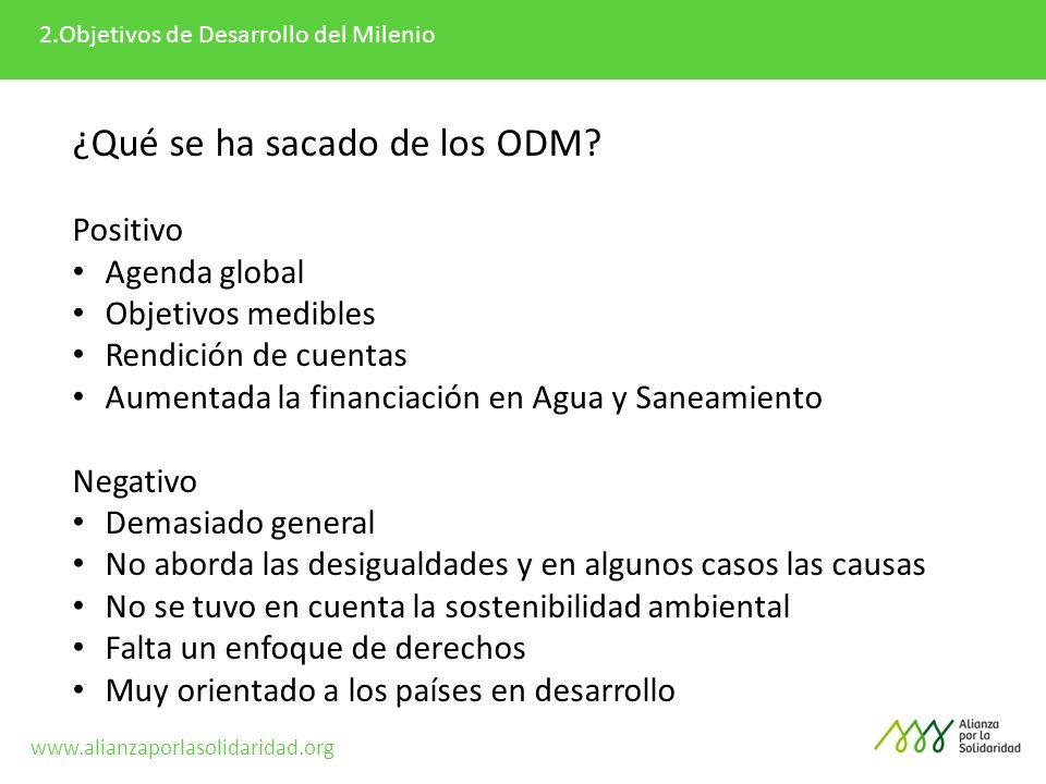 2.Objetivos de Desarrollo del Milenio ¿Qué se ha sacado de los ODM? Positivo Agenda global Objetivos medibles Rendición de cuentas Aumentada la financ