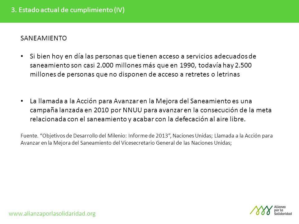 3. Estado actual de cumplimiento (IV) SANEAMIENTO Si bien hoy en día las personas que tienen acceso a servicios adecuados de saneamiento son casi 2.00
