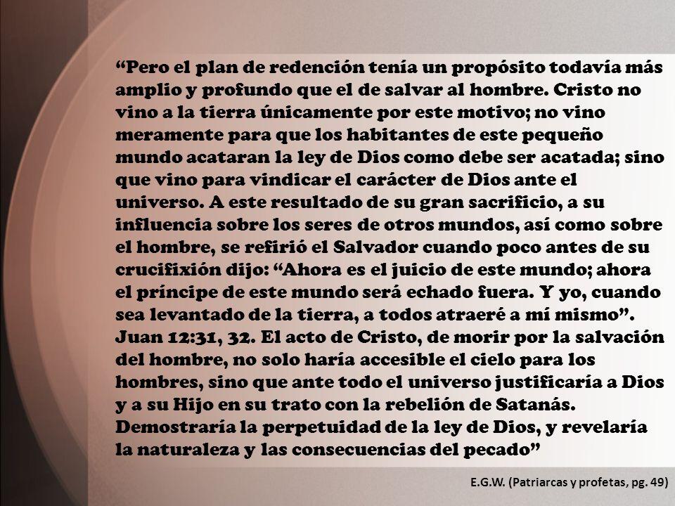 Pero el plan de redención tenía un propósito todavía más amplio y profundo que el de salvar al hombre.