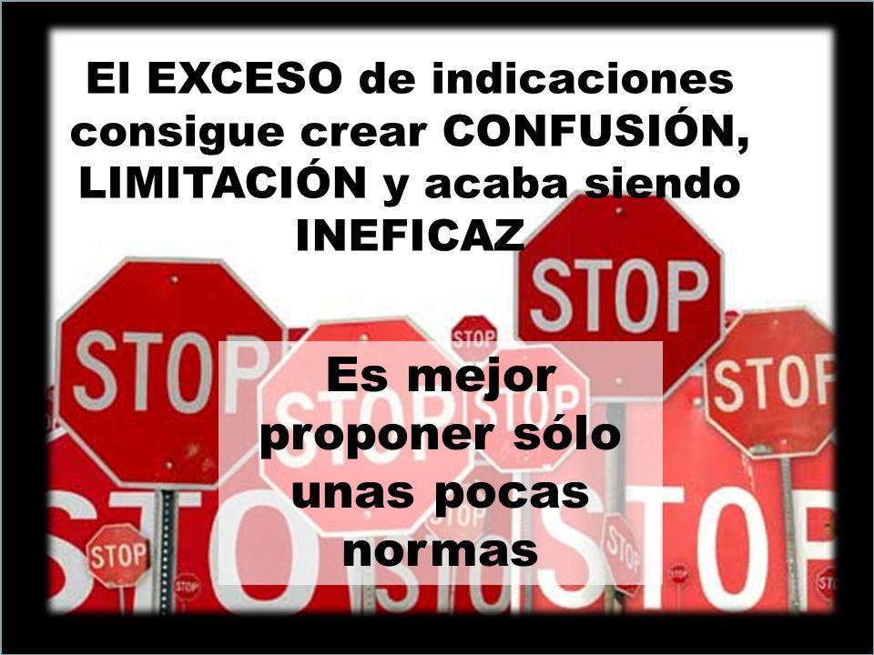 Es mejor proponer sólo unas pocas normas El EXCESO de indicaciones consigue crear CONFUSIÓN, LIMITACIÓN y acaba siendo INEFICAZ