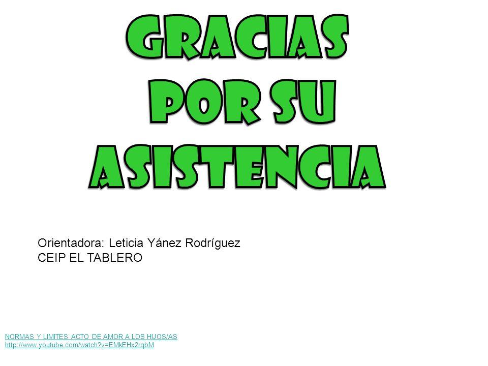 NORMAS Y LIMITES ACTO DE AMOR A LOS HIJOS/AS http://www.youtube.com/watch v=EMkEHx2rqbM Orientadora: Leticia Yánez Rodríguez CEIP EL TABLERO