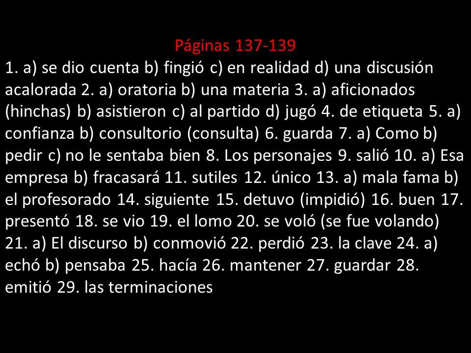 Páginas 137-139 1. a) se dio cuenta b) fingió c) en realidad d) una discusión acalorada 2.