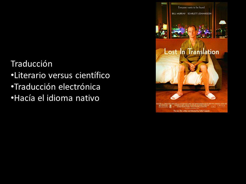 Traducción Literario versus científico Traducción electrónica Hacía el idioma nativo