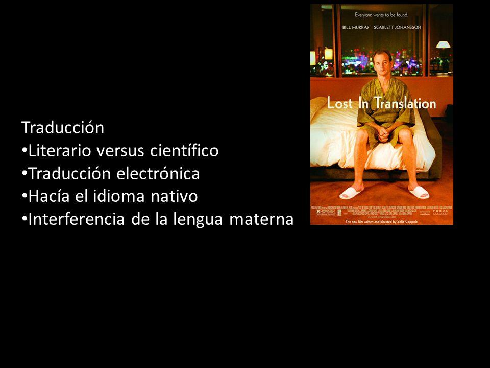 Traducción Literario versus científico Traducción electrónica Hacía el idioma nativo Interferencia de la lengua materna Los mejores diccionarios tienen ejemplos
