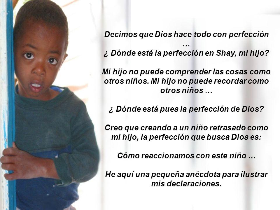 Decimos que Dios hace todo con perfección … ¿ Dónde está la perfección en Shay, mi hijo.