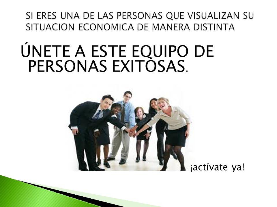 ÚNETE A ESTE EQUIPO DE PERSONAS EXITOSAS. ¡actívate ya!