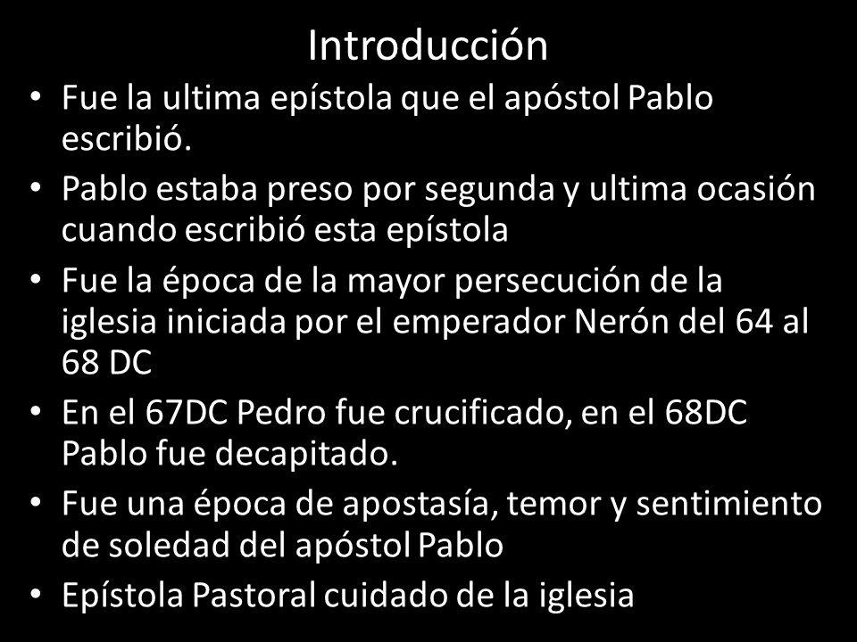 Fue la ultima epístola que el apóstol Pablo escribió. Pablo estaba preso por segunda y ultima ocasión cuando escribió esta epístola Fue la época de la