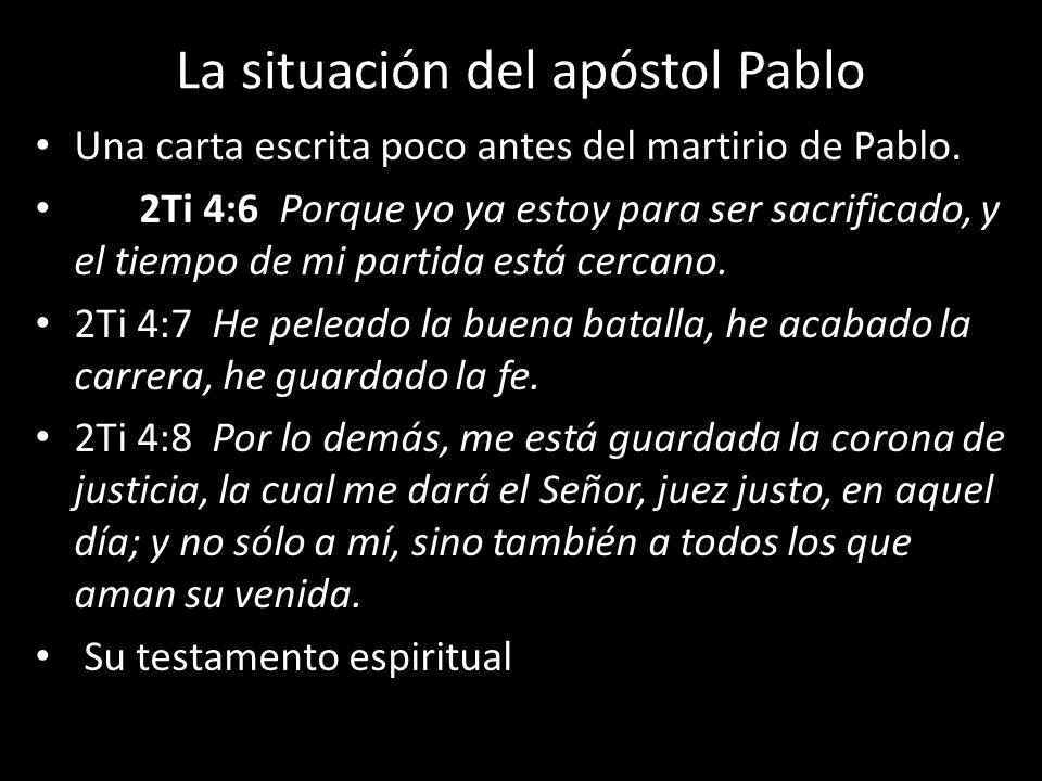 La situación del apóstol Pablo Una carta escrita poco antes del martirio de Pablo. 2Ti 4:6 Porque yo ya estoy para ser sacrificado, y el tiempo de mi