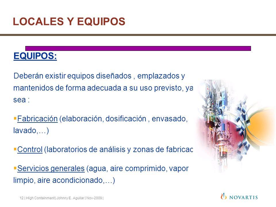 12 | High Containment | Johnny E. Aguilar | Nov-2009 | EQUIPOS: Deberán existir equipos diseñados, emplazados y mantenidos de forma adecuada a su uso